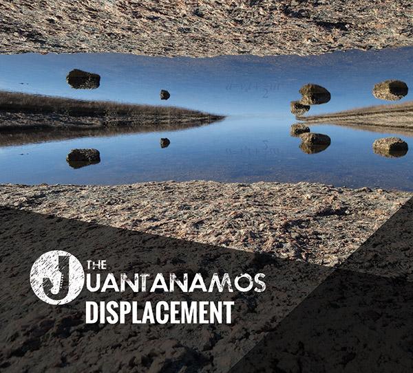 The Juantanamos - Displacement